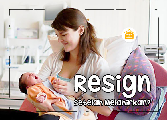 resign setelah melahirkan