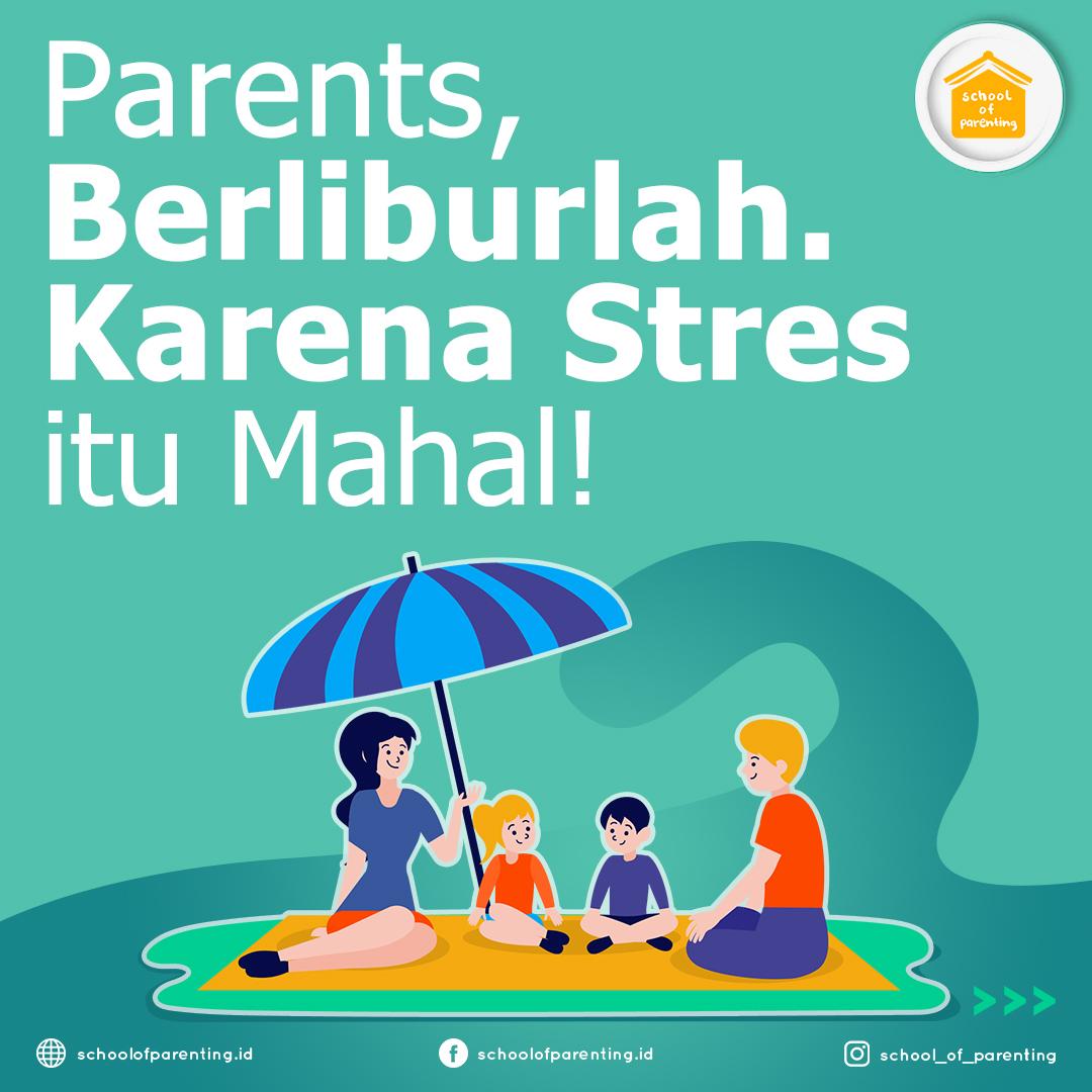 Parents, Berliburlah, Karena Stres itu Mahal!